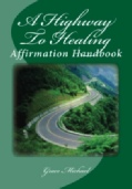 A Highway to Healing, An Affirmation Handbook for for self healing